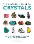 Essential Guide To Crystals: All the Crystals You Will Ever Need for Health, Healing and Happiness