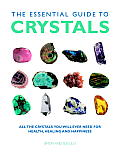 Essential Guide to Crystals All the Crystals You Will Ever Need for Health Healing & Happiness