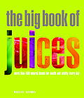 The Big Book of Juices: More Than 400 Natural Blends for Health and Vitality Every Day Cover