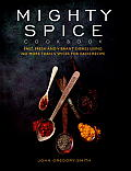 Mighty Spice Cookbook: Fast, Fresh and Vibrant Dishes Using No More Than 5 Spices for Each Recipe