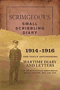 Scrimgeour's Small Scribbling Diary, 1914-1916: The Truly Astonishing Wartime Diary and Letters of an Edwardian Gentleman, Naval Officer, Boy and Son