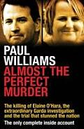 Almost the Perfect Murder The Killing of Elaine OHara the Extraordinary Garda Investigation & the Trial That Stunned the Nation The Only Co