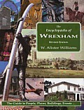 Encyclopaedia of Wrexham: the Guide To People, Places, Buildings, Events