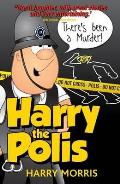 There's Been a Murder: a Hilarious New Collection From Harry the Polis
