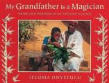 My Grandfather Is a Magician: Work and Wisdom in an African Village