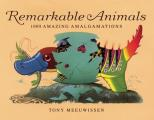 Remarkable Animals: 1000 Amazing Amalgamations