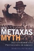 The Metaxas Myth: Dictatorship and Propaganda in Greece