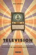 Television and Consumer Culture: Britain and the Transformation of Modernity