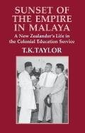 Sunset of the Empire in Malaya: A New Zealander's Life in the Colonial Education Service