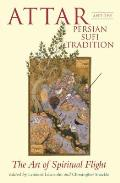 Attar and the Persian Sufi Tradition: The Art of Spiritual Flight