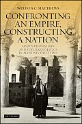 Confronting an Empire, Constructing a Nation: Arab Nationalists and Popular Politics in Mandate Palestine