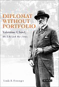 Diplomat Without Portfolio: Valentine Chirol, His Life and 'The Times'