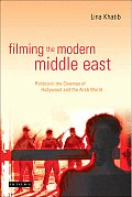 Filming the Modern Middle East Politics in the Cinemas of Hollywood & the Arab World