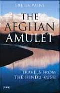 The Afghan Amulet: Travels from the Hindu Kush Cover