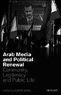 Arab Media and Political Renewal: Community, Legitimacy and Public Life