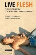 Live Flesh: The Male Body in Contemporary Spanish Cinema