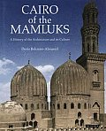 Cairo of the Mamluks: A History of Architecture and Its Culture