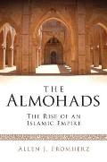 The Almohads: The Rise of an Islamic Empire