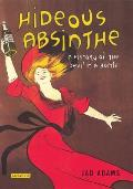 Hideous Absinthe A History of the Devil in a Bottle