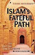 Islam's Fateful Path: the Critical Choices Facing Modern Muslims (09 Edition)