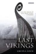 Last Vikings The Epic Story of the Great Norse Voyagers