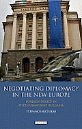 Library of European Studies #10: Negotiating Diplomacy in the New Europe: Foreign Policy in Post-Communist Bulgaria