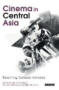 Cinema in Central Asia: Rewriting Cultural Histories (KINO: The Russian Cinema)