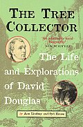 Tree Collector The Life & Explorations of David Douglas