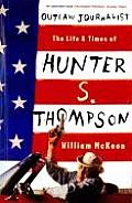 Outlaw Journalist the Life & Times of Hunter S Thompson