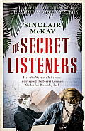 Secret Listeners: How the Y Service Intercepted the German Codes for Bletchley Park