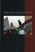 Fatah and the Politics of Violence: the Institutionalization of a Popular Struggle