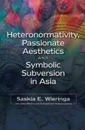 Heteronormativity, Passionate Aesthetics and Symbolic Subversion in Asia
