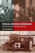 Aristocrats, Adventurers and Ambulances: British Medical Units in the Spanish Civil War