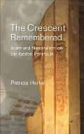The Crescent Remembered: Islam and Nationalism on the Iberian Peninsula