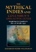 The Mythical Indies and Columbus's Apocalyptic Letter: Imagining the Americas in the Late Middle Ages