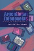 Argentinian Telenovelas: Southern Sagas Rewrite Social and Political Reality