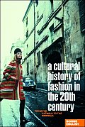 Cultural History of Fashion in the Twentieth Century: From the Catwalk To the Sidewalk (07 - Old Edition)