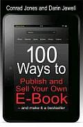 100 Ways To Publish and Sell Your Own E-book: and Make It a Bestseller
