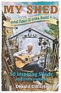 My Shed and How It Was Built: 50 Inspiring Sheds and Their Owners