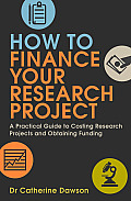 How to Finance Your Research Project: A Practical Guide to Costing Research Projects and Obtaining Fund