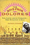 Boys From Dolores Fidel Castro & His Generation From Revolution To Exile