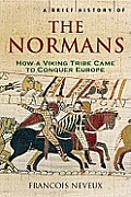 Brief History of the Normans the Conquests that Changed the Face of Europe
