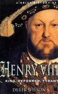 Brief History of Henry VIII Reformer & Tyrant