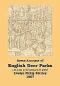 English Deer Parks with Notes on the Management of Deer, Some Account of