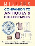 Miller's Companion to Antiques & Collectables: The Definitive Beginner's Guide - Over 4,500 Definitions, Descriptions, and Common Terms Explained (Miller's Guides)
