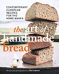 Art of Handmade Bread Contemporary European Recipes for the Home Baker