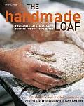 Handmade Loaf: Contemporary Recipes for the Home Baker