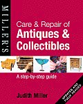 Care & Repair of Antiques & Collectibles: A Step-By-Step Guide (Miller's Collector's Guides)