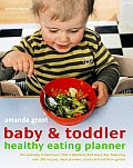 Baby & Toddler Healthy Eating Planner The New Way to Feed Your Child a Balanced Diet Every Day Featuring Over 350 Recipes Meal Planners Charts &