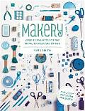 Makery Over 30 Projects for the Home to Wear & to Give